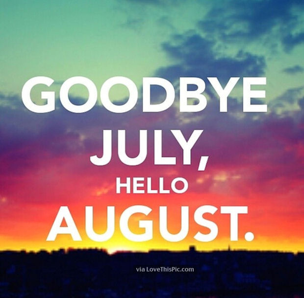 192152-Goodbye-July-Hello-August-Quote_09af4f2069fe288e79ac3004bfd6afdf Tons of New Listings - Lee Ann Group